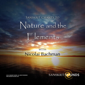 Sanskrit Chants to Nature and the Elements